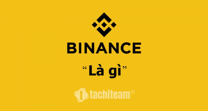 Binance là gì? Tìm hiểu sàn giao dịch Crypto lớn nhất Thế giới (Phần 1)
