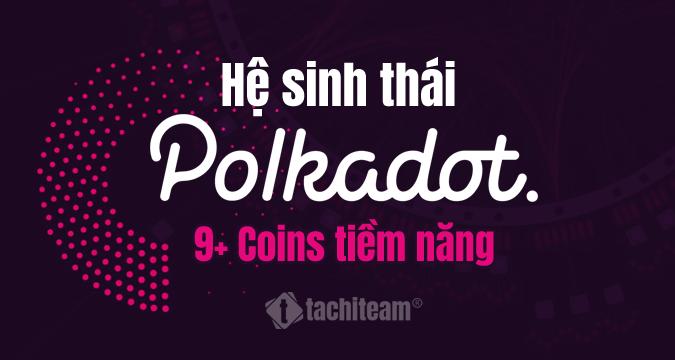 tổng hợp những đồng coins hệ polkadot tốt nhất