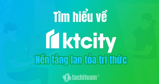 ktcity là gì? nền tảng lan tỏa tri thức